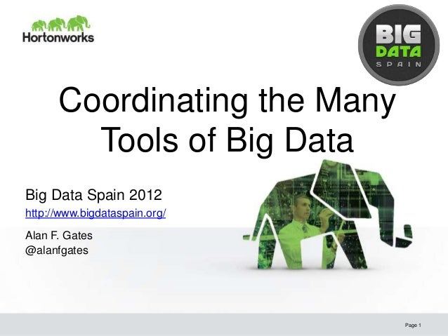 Coordinating the Many        Tools of Big DataBig Data Spain 2012http://www.bigdataspain.org/Alan F. Gates@alanfgates     ...