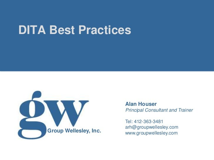 DITA Best Practices                            Alan Houser                            Principal Consultant and Trainer    ...