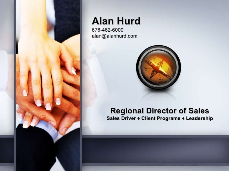 Regional Director of Sales Sales Driver  ♦  Client Programs  ♦  Leadership Alan Hurd 678-462-6000 [email_address]