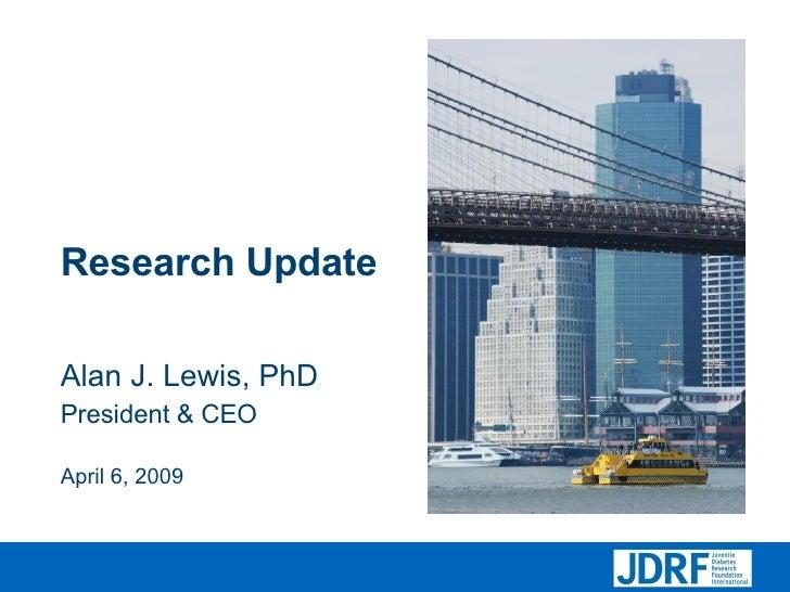 Research Update Alan J. Lewis, PhD President & CEO April 6, 2009