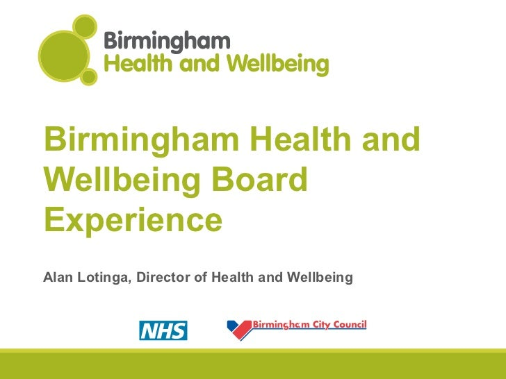 Birmingham Health and Wellbeing Board Experience   Alan Lotinga, Director of Health and Wellbeing