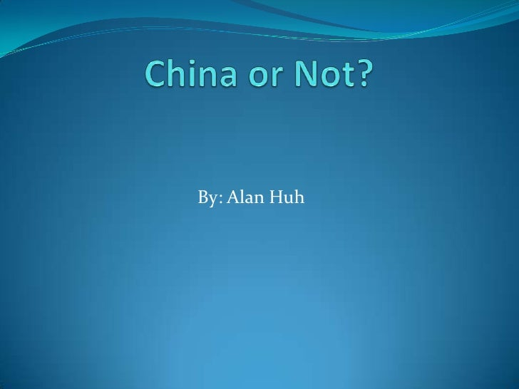 China or Not?<br />By: Alan Huh<br />