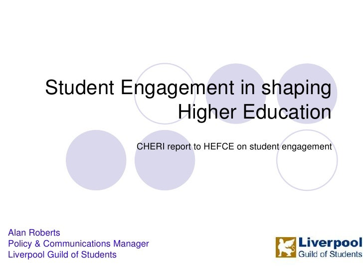 Student Engagement in shaping Higher Education<br />CHERI report to HEFCE on student engagement<br />Alan Roberts<br />Pol...
