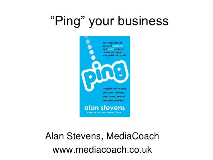 """""""Ping"""" your business<br />Alan Stevens, MediaCoach<br />www.mediacoach.co.uk<br />"""