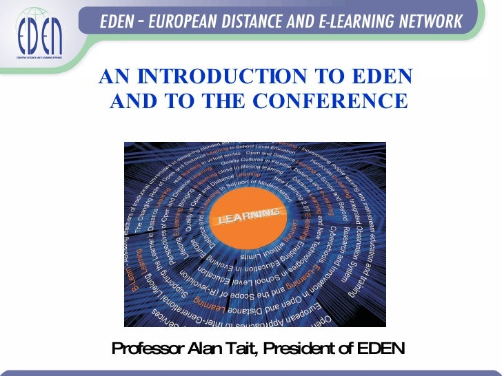 AN INTRODUCTION TO EDEN  AND TO THE CONFERENCE Professor Alan Tait, President of EDEN