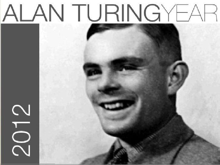 Alan TurinNació el 23 de Junio de 1912 enLondres, Inglaterra y murió el 7 deJunio de 1954 en Cheshire....