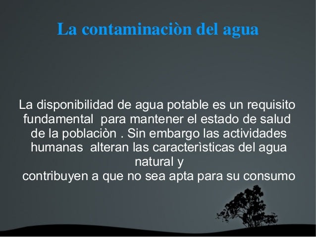 La contaminaciòn del agua La disponibilidad de agua potable es un requisito fundamental para mantener el estado de salu...