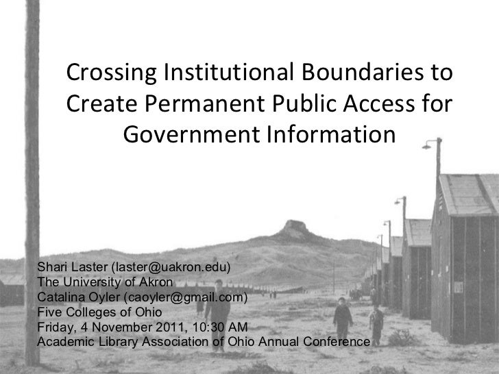 Crossing Institutional Boundaries to Create Permanent Public Access for Government Information Shari Laster (laster@uakron...