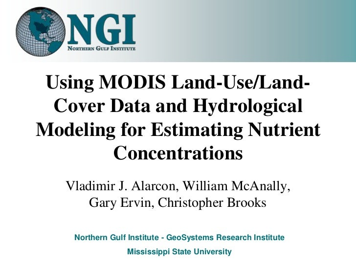 Using MODIS Land-Use/Land-Cover Data and Hydrological Modeling for Estimating Nutrient Concentrations - Vladimir J. Alarcon, William McAnally, Gary Ervin, Christopher Brooks