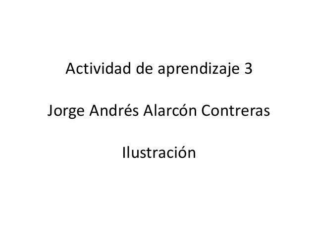 Actividad de aprendizaje 3Jorge Andrés Alarcón Contreras          Ilustración
