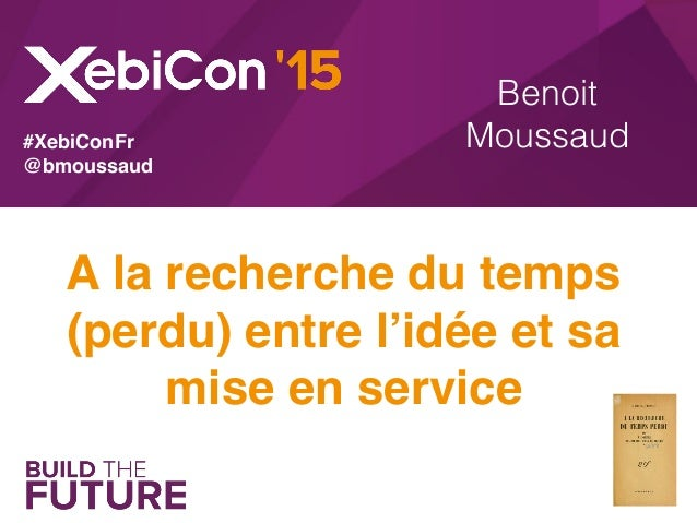 Benoit Moussaud A la recherche du temps (perdu) entre l'idée et sa mise en service #XebiConFr @bmoussaud