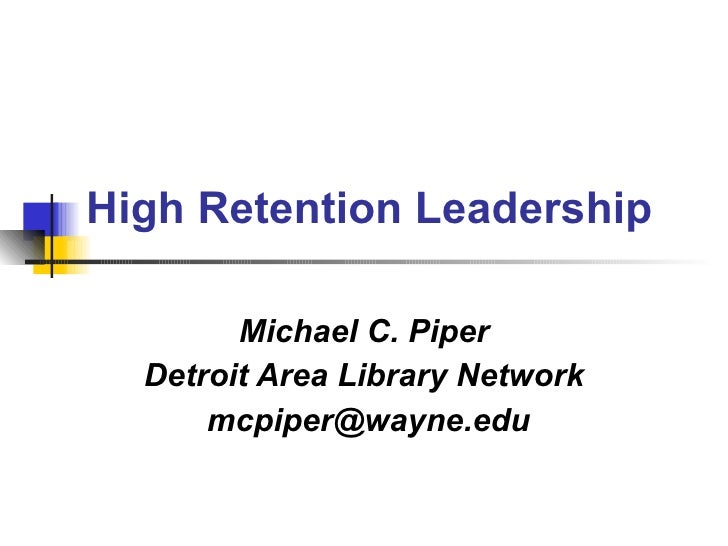 High Retention Leadership Michael C. Piper Detroit Area Library Network [email_address]