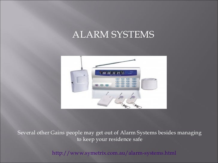 ALARM SYSTEMSSeveral other Gains people may get out of Alarm Systems besides managing                        to keep your ...