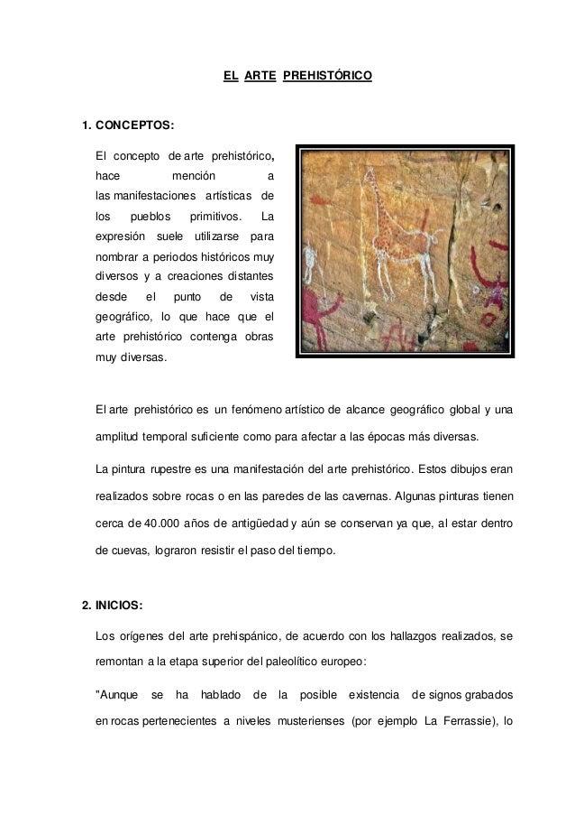 EL ARTE PREHISTÓRICO 1. CONCEPTOS: El concepto de arte prehistórico, hace mención a las manifestaciones artísticas de los ...
