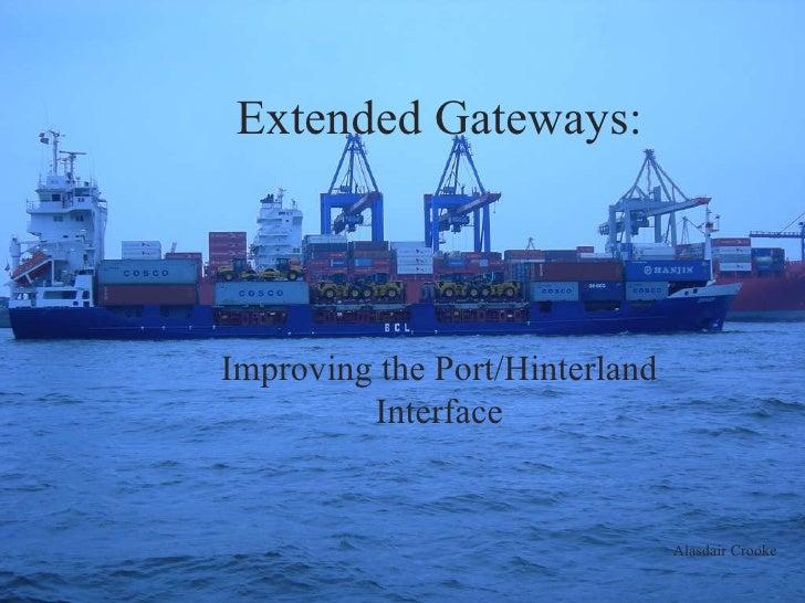 Extended Gateways: Improving the Port/Hinterland Interface Extended Gateways: Improving the Port/Hinterland Interface Alas...
