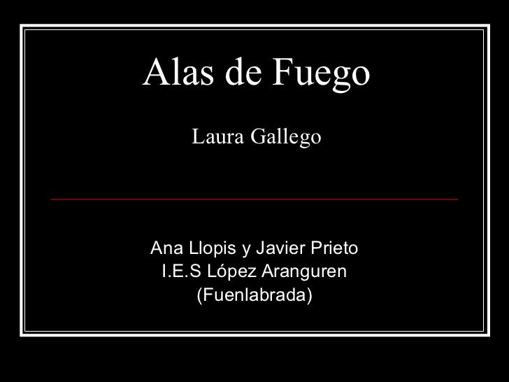 Alas de Fuego Laura Gallego Ana Llopis y Javier Prieto I.E.S López Aranguren (Fuenlabrada)