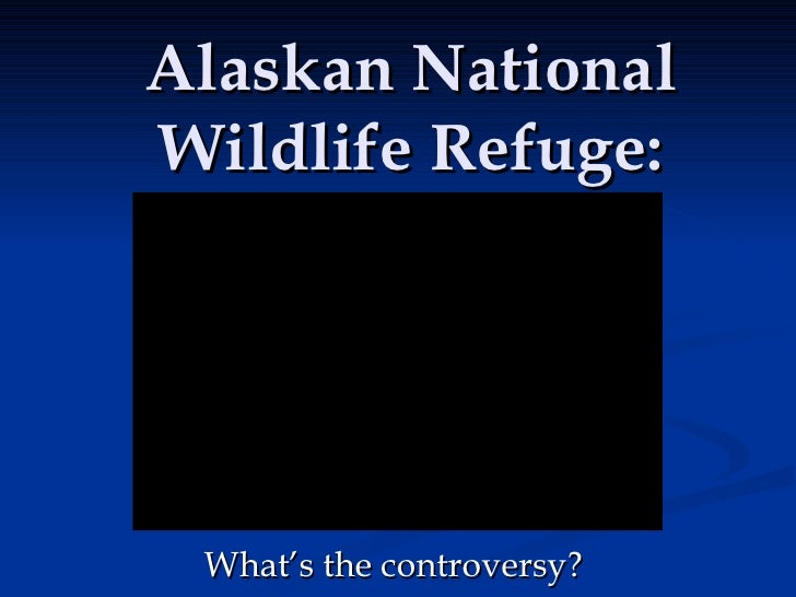 Alaskan National Wildlife Refuge: What's the controversy?