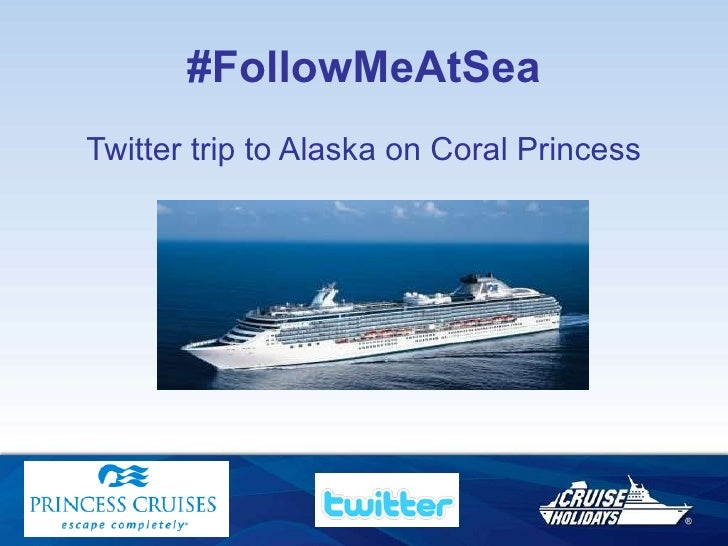 #FollowMeAtSea <ul><li>Twitter trip to Alaska on Coral Princess </li></ul>