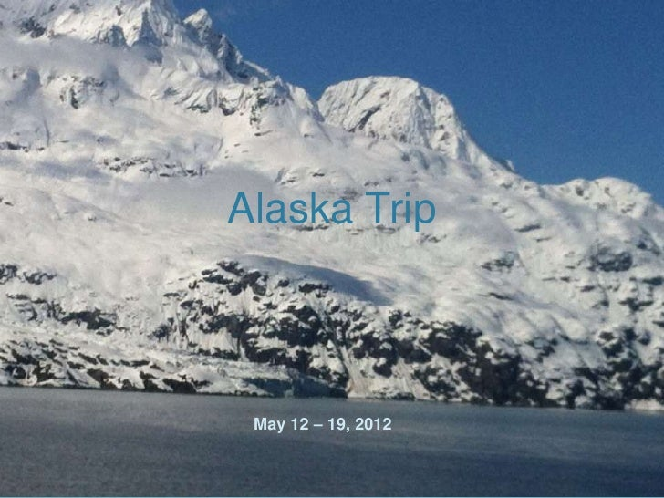 Alaska Trip May 12 – 19, 2012