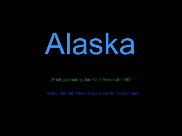 Alaska  Photographed by Jair (Yair) Moreshet 2007Music: Handel, Water Music Suite No. 3 in G major