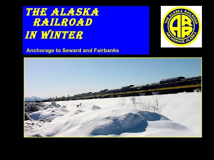 <ul><li>The Alaska Railroad </li></ul><ul><li>In Winter </li></ul><ul><li>Anchorage to Seward and Fairbanks </li></ul>