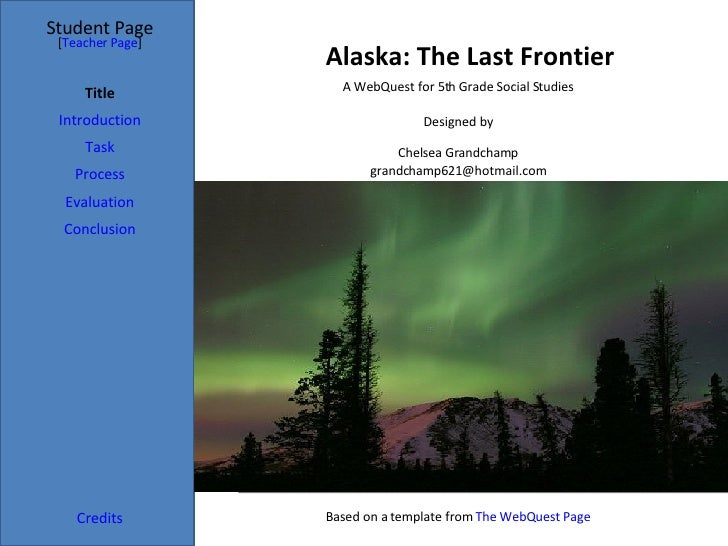 Alaska: The Last Frontier Student Page Title Introduction Task Process Evaluation Conclusion Credits [ Teacher Page ] A We...