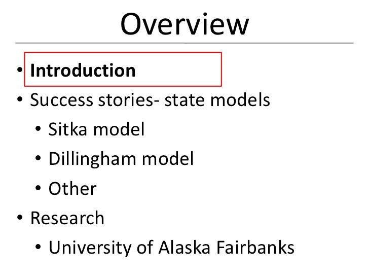 Overview• Introduction• Success stories- state models   • Sitka model   • Dillingham model   • Other• Research   • Univers...