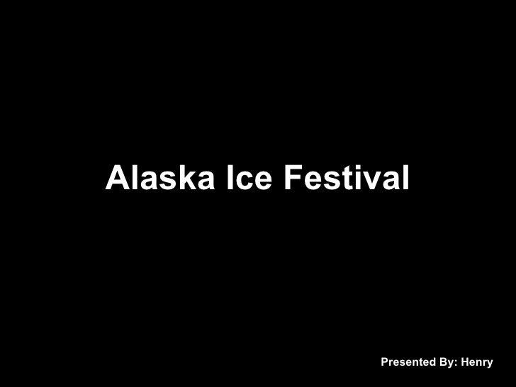 Alaska Ice Festival Presented By: Henry