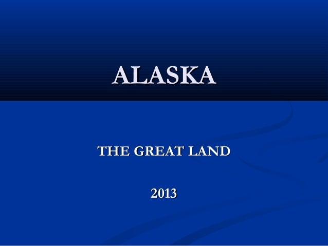 ALASKATHE GREAT LAND     2013