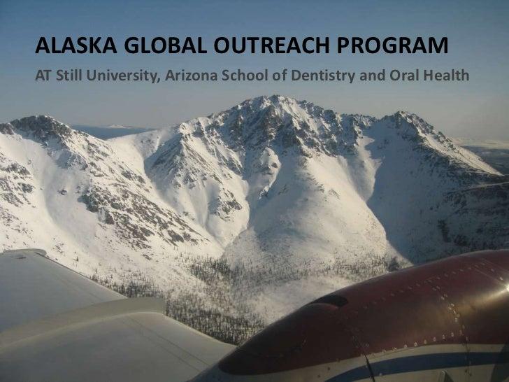 ALASKA GLOBAL OUTREACH PROGRAM<br />AT Still University, Arizona School of Dentistry and Oral Health<br />