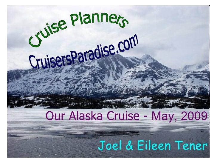 Cruise Planners CruisersParadise.com Our Alaska Cruise -  May, 2009 Joel & Eileen Tener