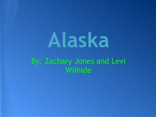 AlaskaBy: Zachary Jones and Levi         Wilhide