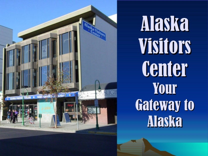 Alaska Visitors Center Your Gateway to Alaska