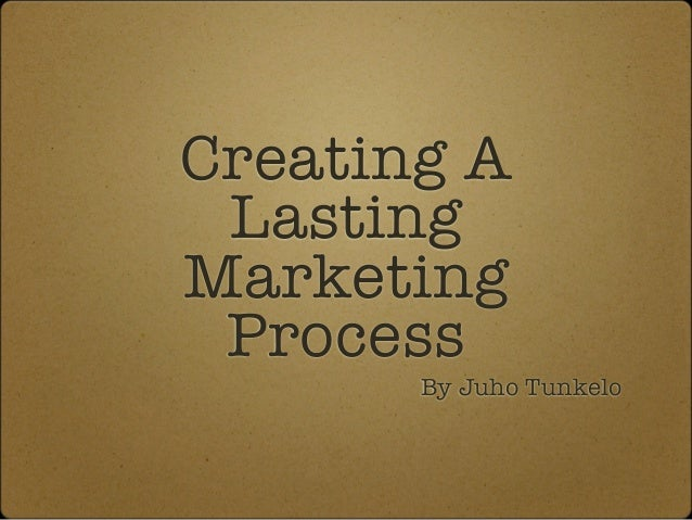 Creating A Lasting Marketing Process By Juho Tunkelo