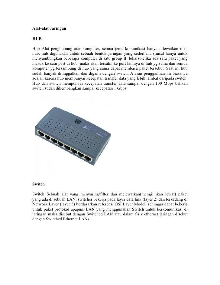 Alat-alat Jaringan  HUB  Hub Alat penghubung atar komputer, semua jenis komunikasi hanya dilewatkan oleh hub. hub digunaka...