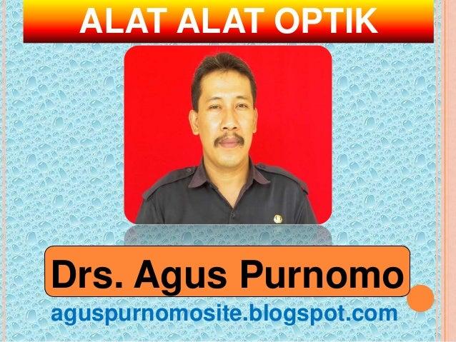 ALAT ALAT OPTIKDrs. Agus Purnomoaguspurnomosite.blogspot.com