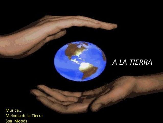 A LA TIERRAMusica:::Melodia de la TierraSpa Moods