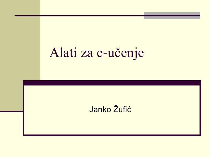 Alati za e-učenje       Janko Žufić