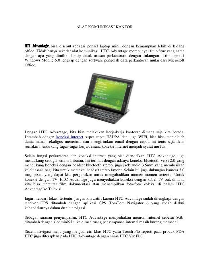 ALAT KOMUNIKASI KANTORHTC Advantage bisa disebut sebagai ponsel laptop mini, dengan kemampuan lebih di bidangoffice. Tidak...