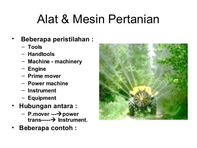 Alat & Mesin Pertanian •  Beberapa peristilahan : – – – – – – – –  Tools Handtools Machine - machinery Engine Prime mover ...