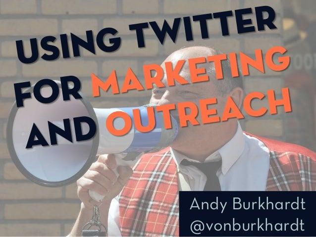 Using Twitter For Marketing And Outreach