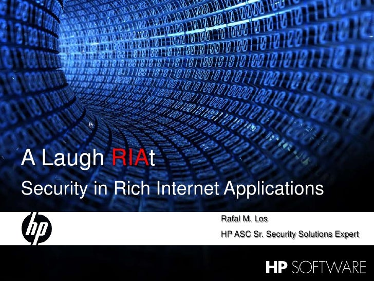 1<br />29 April 2009<br />A Laugh RIAt<br />Security in Rich Internet Applications<br />Rafal M. Los<br />HP ASC Sr. Secur...