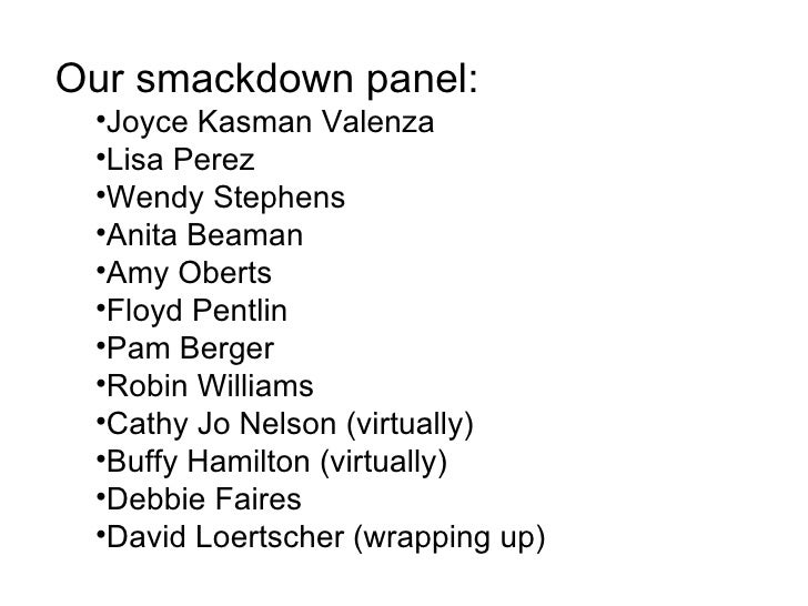 Our smackdown panel:  •Joyce Kasman Valenza  •Lisa Perez  •Wendy Stephens  •Anita Beaman  •Amy Oberts  •Floyd Pentlin  •Pa...