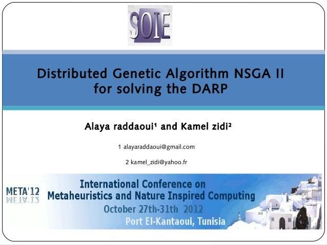 Distributed Genetic Algorithm NSGA IIfor solving the DARPAlaya raddaoui1and Kamel zidi21 alayaraddaoui@gmail.com2 kamel_zi...