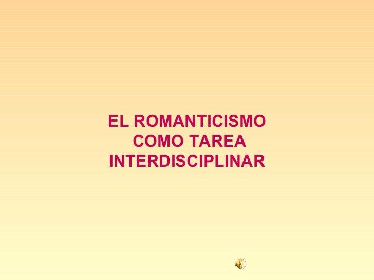 EL ROMANTICISMO COMO TAREA INTERDISCIPLINAR