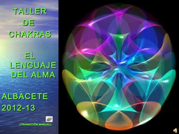 TALLER    DE CHAKRAS    EL LENGUAJE DEL ALMAALBACETE2012-13   (TRANSICIÓN MANUAL)