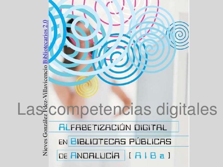 Nieves González Fdez-Villavicencio Bibliotecarios 2.0<br />Las competencias digitales<br />
