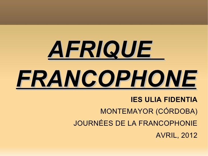 AFRIQUEFRANCOPHONE               IES ULIA FIDENTIA        MONTEMAYOR (CÓRDOBA)   JOURNÉES DE LA FRANCOPHONIE              ...