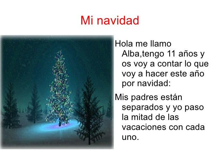 Mi navidad <ul><li>Hola me llamo Alba,tengo 11 años y os voy a contar lo que voy a hacer este año por navidad:
