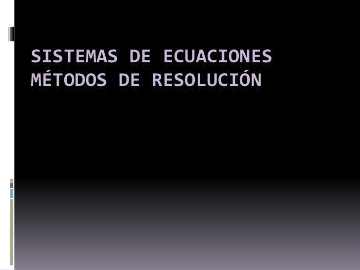 SISTEMAS DE ECUACIONESMÉTODOS DE RESOLUCIÓN